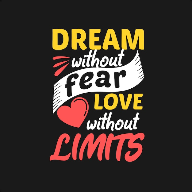Dream without fear love without limits Premium Vector