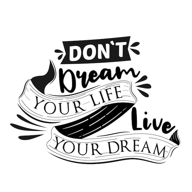 Do not dream your life, live your dream Premium Vector
