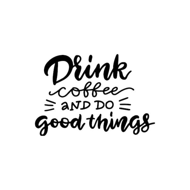 Пить кофе и делать добрые дела надписи цитата Premium векторы