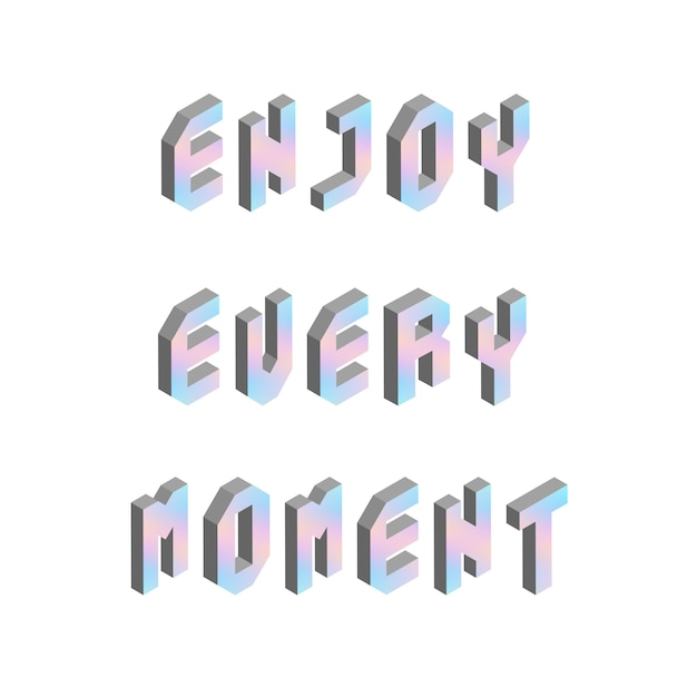 Enjoy every moment text with 3d isometric effect Premium Vector