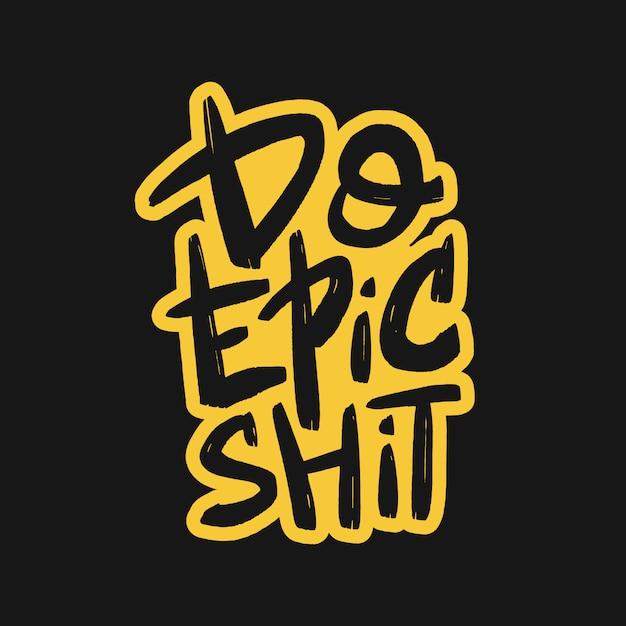 Do epic shit brush lettering. Premium Vector