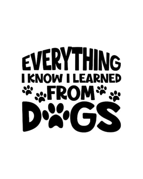 내가 아는 모든 것은 개에게서 배웠습니다. 손으로 그린 된 타이포그래피 프리미엄 벡터