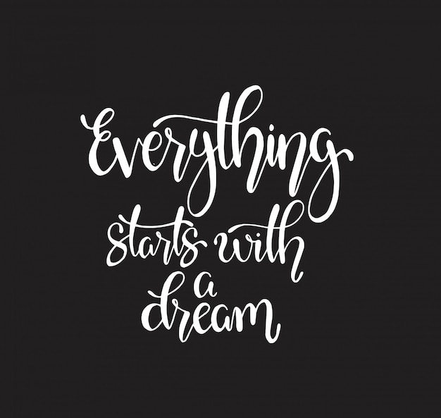 Everything starts with a dream, hand lettering. motivational quote Premium Vector