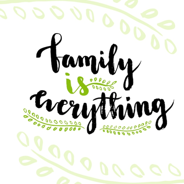 Family is everything. cute inspirational and motivational handwritten quote Premium Vector