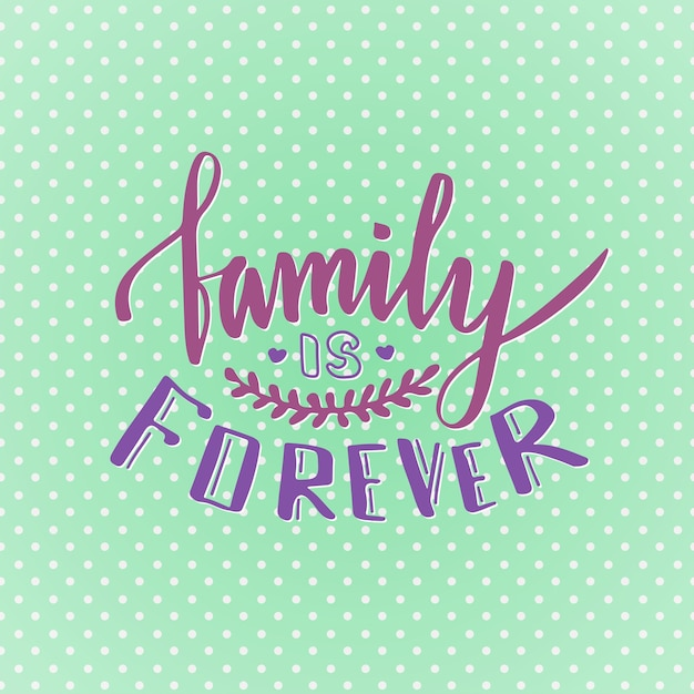 Family is forever. cute inspirational and motivational handwritten quote. creative lettering for poster or greeting cards. vector . Premium Vector