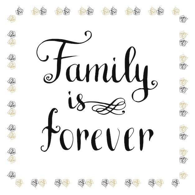 Family is forever. inspirational and motivational handwritten quote. vector Premium Vector