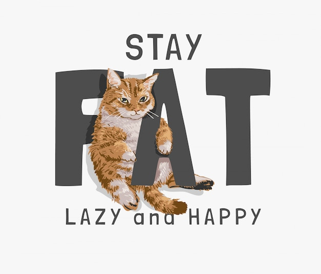 Fat, lazy , happy slogan with fat cat illustration Premium Vector