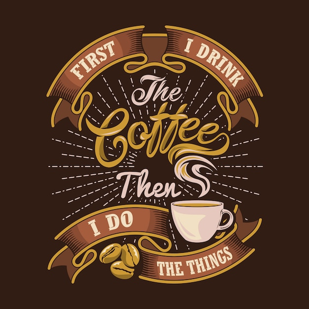 first i drink the coffee then i do the things coffee sayings