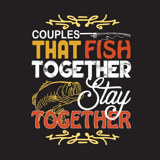 Fishing quote and saying. couples that fish together stay together Premium Vector