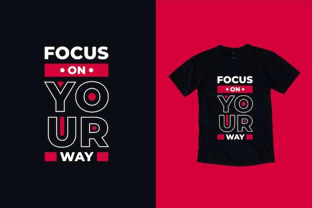 Focus on your way quotes t shirt design Premium Vector