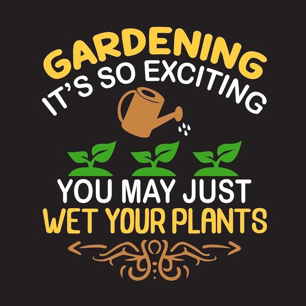 Gardening quote. gardening it's so exciting you may just wet your plants Premium Vector
