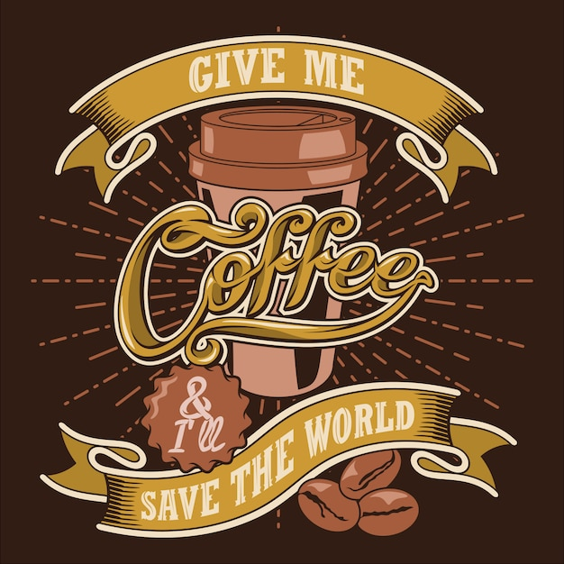 Give me coffee and i will save the world Premium Vector