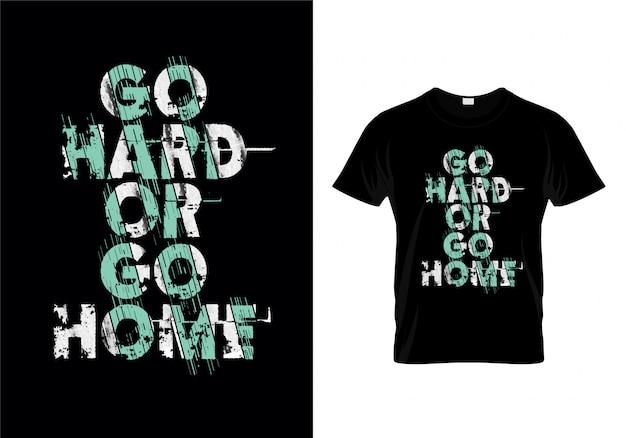 Go hard or go home typography t shirt design vector Premium Vector