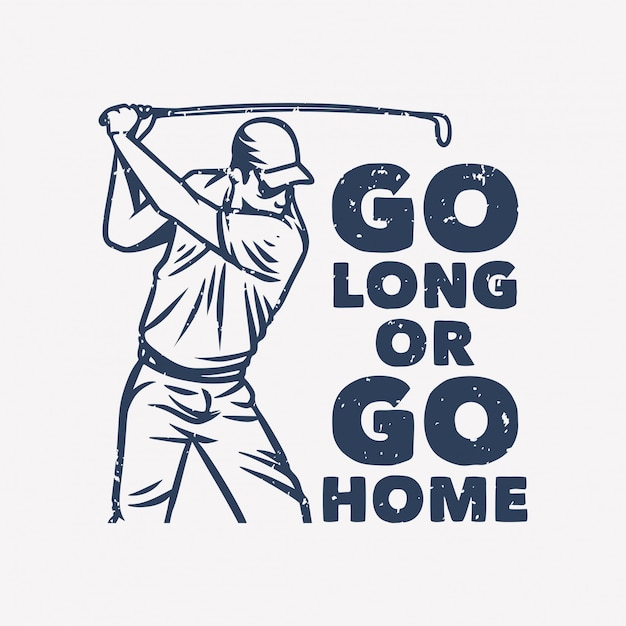 Go long or go home vintage quote slogan typography with illustration Premium Vector