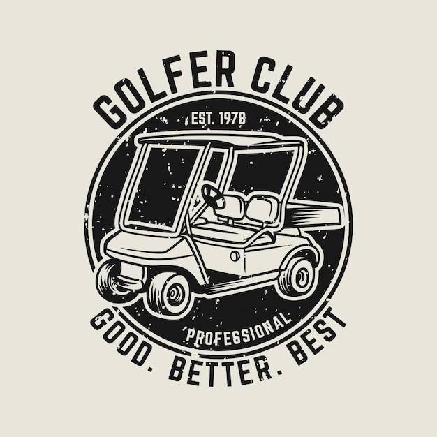 Golfer club good better best vintage logo template with golf cart illustration Premium Vector