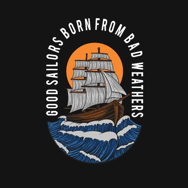 Good sailors born from bad weathers t-shirt design Premium Vector