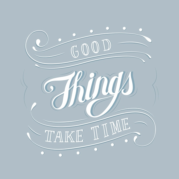 Good things take time typography design Free Vector