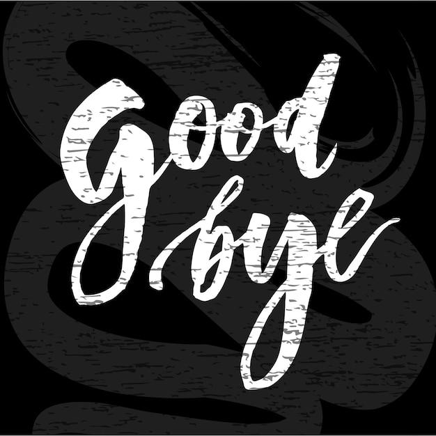 Goodbye lettering calligraphy phrase bye vector chalkboard Premium Vector