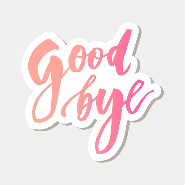 Goodbye lettering calligraphy phrase bye vector sticker Premium Vector