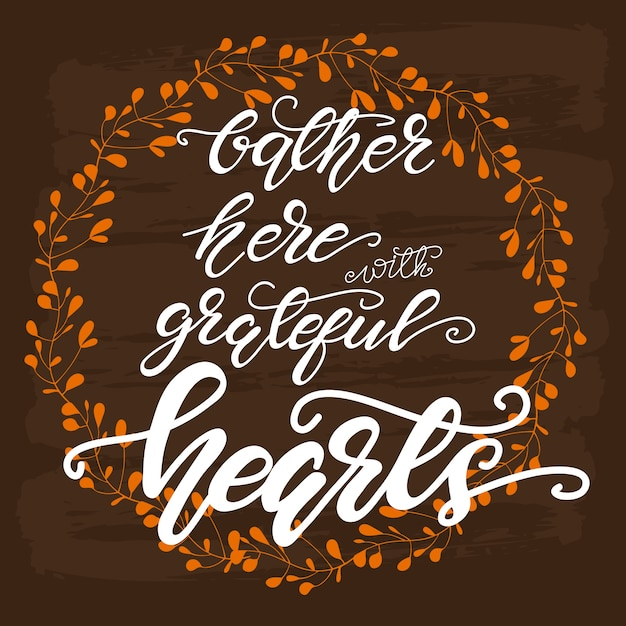 Greeting card design with lettering gather here with grateful hearts. vector illustration. Premium Vector