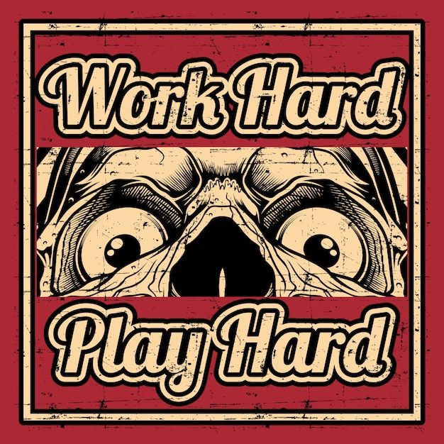 Grunge style quote about work hard play hard with skull,hand drawing Premium Vector