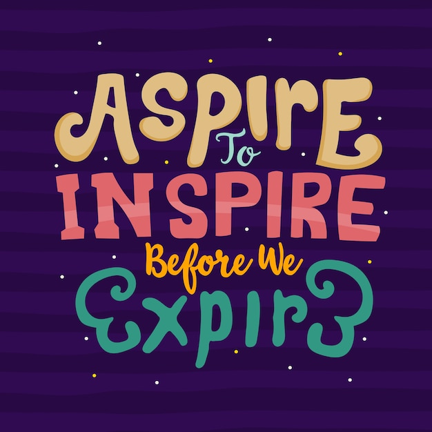 Hand drawn lettering. aspire to inspire before we expire Premium Vector