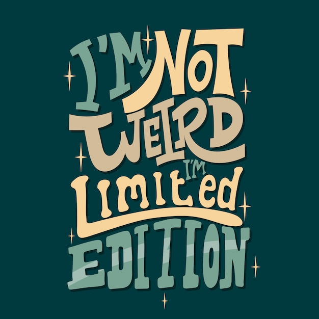 Hand drawn lettering. i'm not weird i'm limited edition Premium Vector