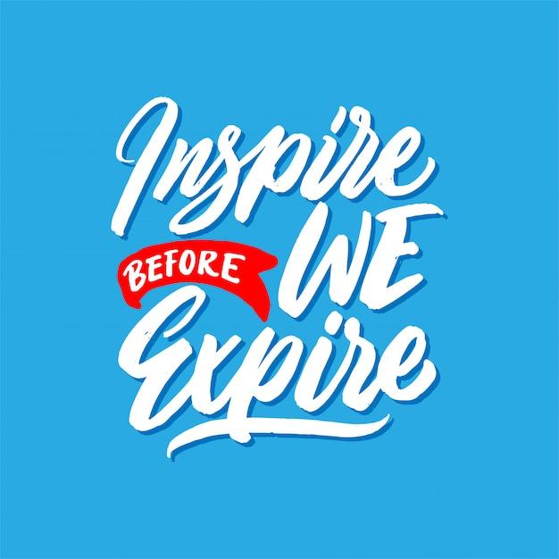 Hand drawn lettering quotes, inspire before we expire Premium Vector