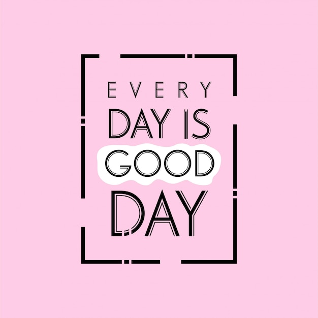 Hand drawn lettering typography quotes. every day is good day. inspirational and motivational vector design. Premium Vector
