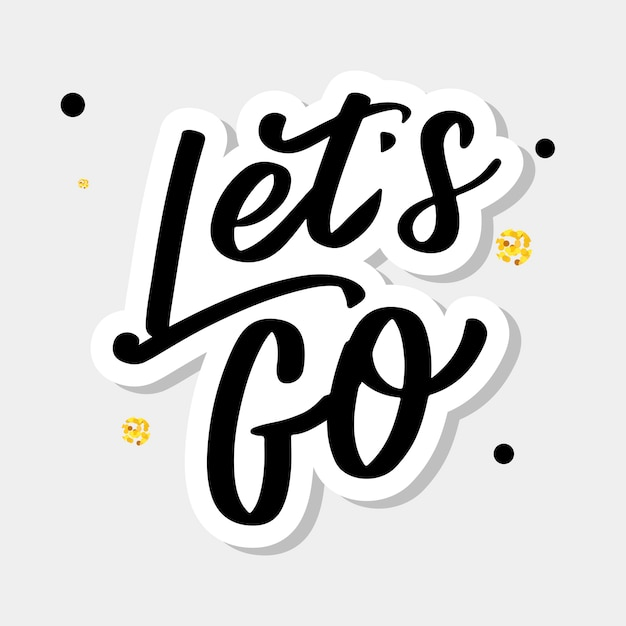 Hand lettering of motivational phrase 'let's go ' ink painted modern calligraphy.  hand typography.  on white. Premium Vector