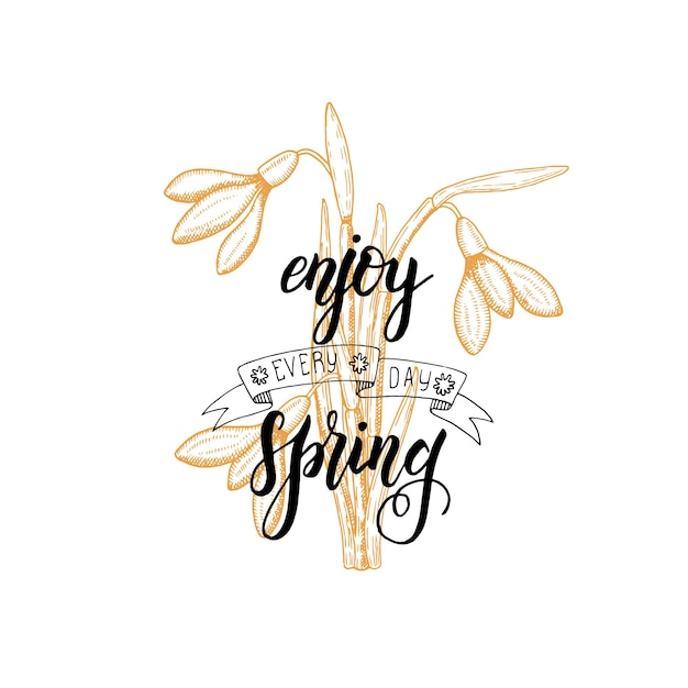 Hand made lettering - enjoy every day spring. vintage hand drawn snowdrops. sketch. Premium Vector