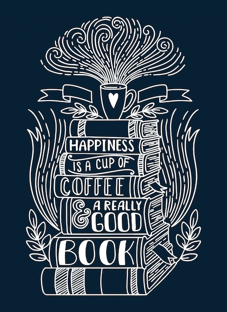 Happiness is a cup of coffee and really good book Premium Vector