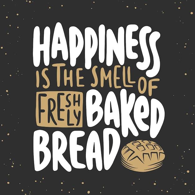Счастье - это запах свежеиспеченного хлеба. Premium векторы