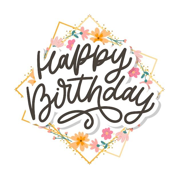 Happy birthday lettering calligraphy slogan flowers illustration text Premium Vector