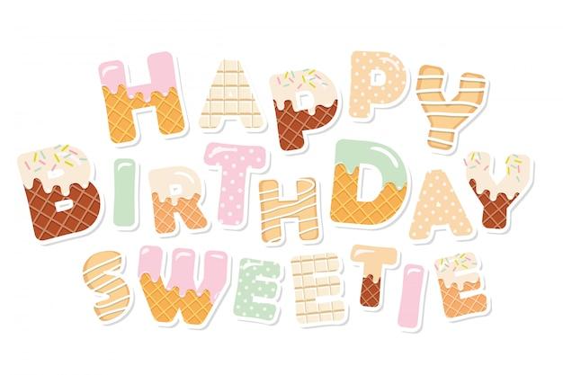 Happy birthday sweetie. sweet letters. Premium Vector