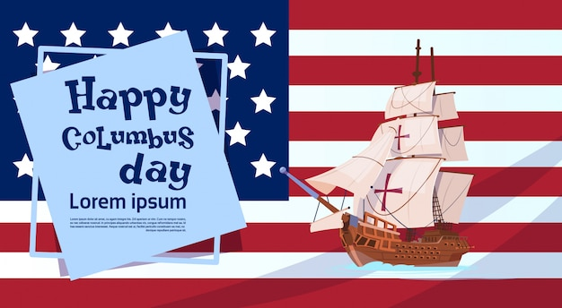 Happy columbus day ship over american flag on holiday poster greeting card Premium Vector