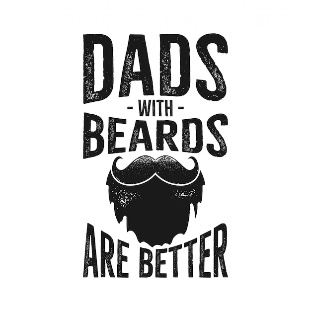 Happy fathers day typography print - dads with beards are better quote. Premium Vector