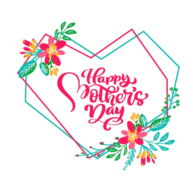 Happy mothers day hand lettering text in frame of geometric heart with flowers. vector Premium Vector