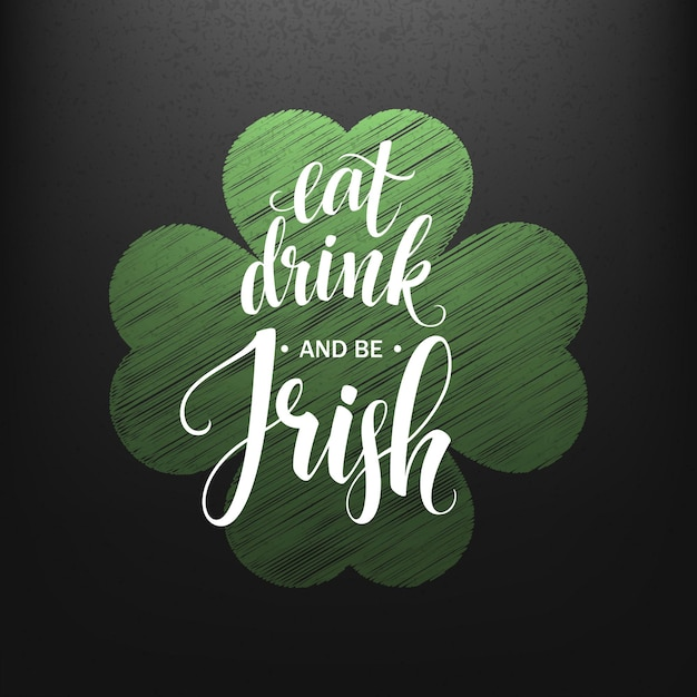 Happy st. patricks day greating. eat, drink and be irish lettering.  illustration Premium Vector