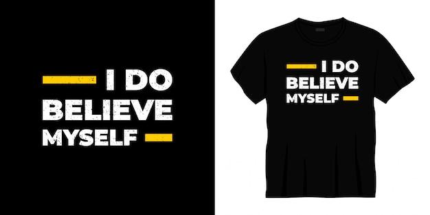 I do believe myself typography t-shirt design Premium Vector