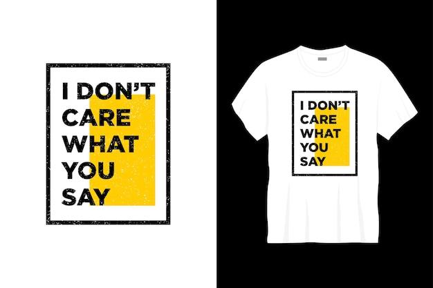 Мне все равно, что вы говорите типографика дизайн футболки Premium векторы