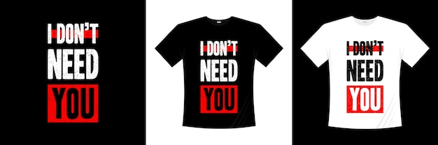 Ты мне не нужен типографский дизайн рубашки Premium векторы