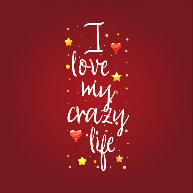 I love my crazy life Premium Vector