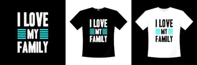 Я люблю свою семью типографика дизайн футболки Premium векторы