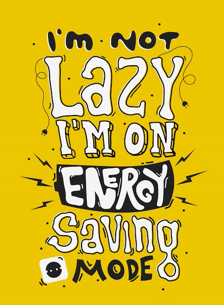 I'm Not Lazy - I'm on Energy Saving Mode