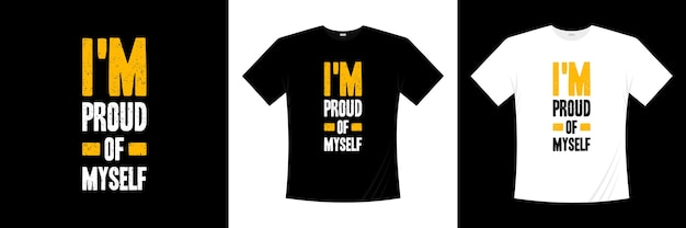 I'm proud of myself typography t-shirt design. saying, phrase, quotes t shirt. Premium Vector