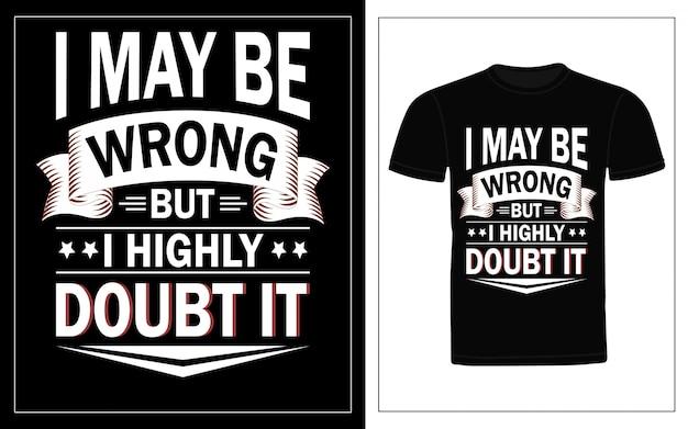 私は間違っているかもしれませんが、タイポグラフィのtシャツのデザインには疑いがあります Premiumベクター