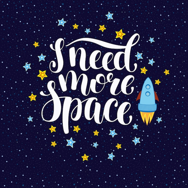 I need more space, inspirational quote with stars and rocket ...