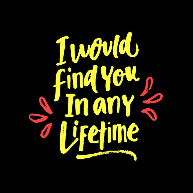 I would find you in any lifetime lettering motivation quote Premium Vector