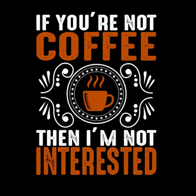 If you are not. coffee quote and saying Premium Vector